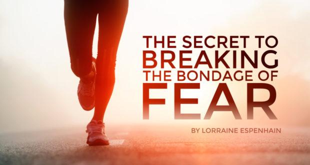 The Secret to Breaking the Bondage of Fear - by Lorraine Espenhain
