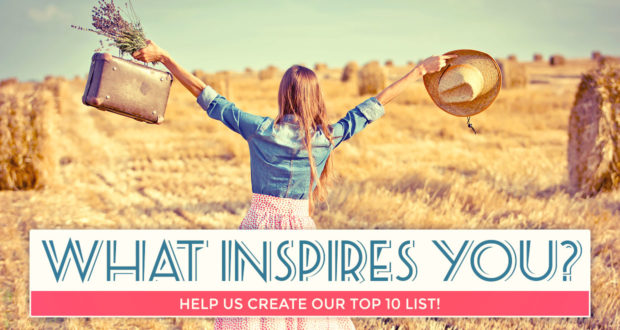 What Inspires You? Help Us Create Our Top 10 List! - by Kevin Clark