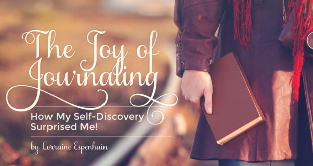 The Joy of Journaling: How My Self-Discovery Surprised Me! - by Lorraine Espenhain