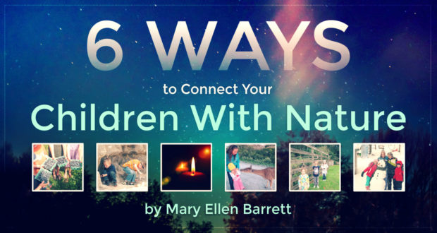 6 Ways to Connect Your Homeschool Children With Nature - by Mary Ellen Barrett