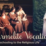 A Carmelite Vocation: From Homeschooling to the Religious Life - by a Carmelite Nun