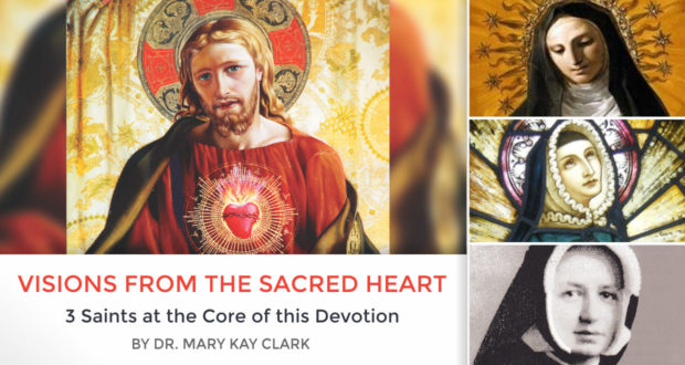 Visions from the Sacred Heart: 3 Saints at the Core of this Devotion - by Mary Kay Clark