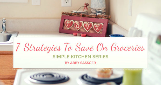 7 Strategies To Save On Groceries - by Abby Sasscer
