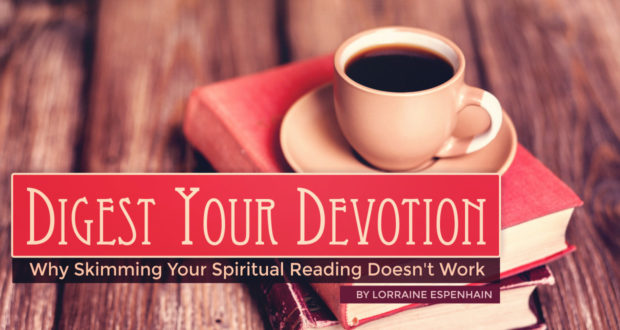 Digest Your Devotion: Why Skimming Your Spiritual Reading Doesn't Work - by Lorraine Espenhain