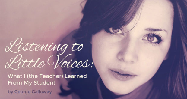 Listening to Little Voices: What I (the Teacher) Learned From My Student - by George Galloway