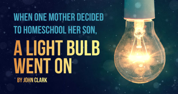 When One Mother Decided to Homeschool Her Son, A Light Bulb Went On - by John Clark