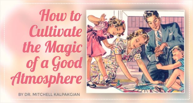 How to Cultivate the Magic of a Good Atmosphere - by Dr. Mitchell Kalpakgian