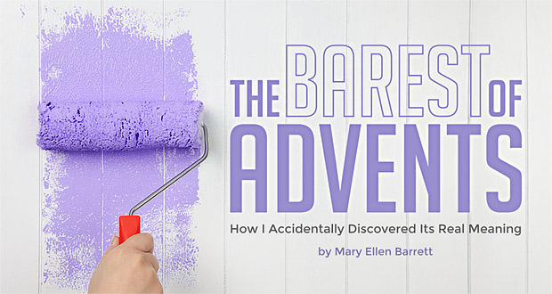 The Barest of Advents: How I Accidentally Discovered Its Real Meaning - by Mary Ellen Barrett