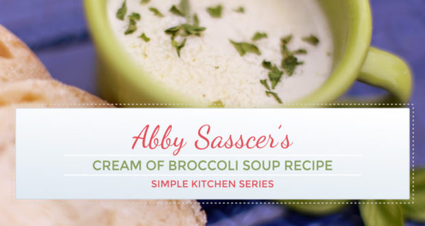 Easy Cream of Broccoli Soup Recipe - Simple Kitchen Series! | by Abby Sasscer