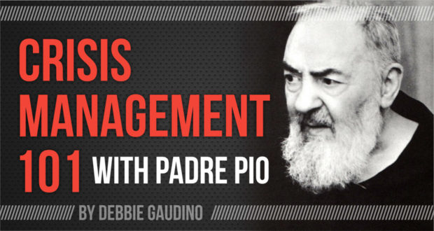 Crisis Management 101 with Padre Pio - by Debbie Gaudino