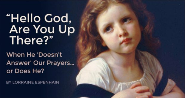 """Hello God, Are You Up There?"" When He 'Doesn't Answer' Our Prayers... or Does He? - by Lorraine Espenhain"