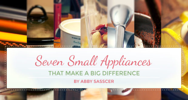 My Simple Kitchen: Seven Small Appliances That Make A BIG Difference - by Abby Sasscer
