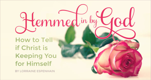 Hemmed in by God: How to Tell if Christ is Keeping You for Himself - by Lorraine Espenhain