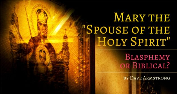 "Mary the ""Spouse of the Holy Spirit"": Blasphemy or Biblical? -by Dave Armstrong"