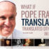 What If Pope Francis' Translators Translated Other Stuff In History? - by John Clark