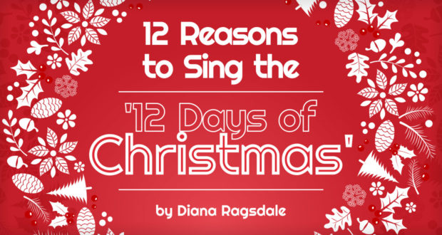 12 Reasons to Sing The Carol '12 Days of Christmas' - by Diana Ragsdale