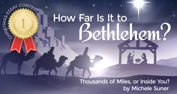 How Far Is It to Bethlehem? Thousands of Miles, or Inside You? - by Michele Suner
