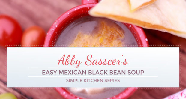 Easy Mexican Black Bean Soup Recipe – Simple Kitchen Series!
