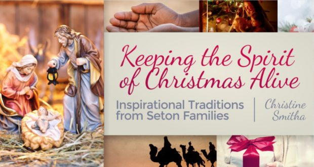 Keeping the Spirit of Christmas Alive: Inspirational Traditions from Seton Families - by Christine Smitha
