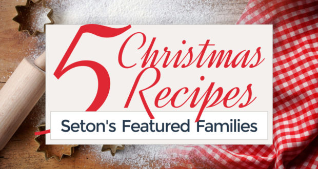 5 Christmas Recipes from Seton's Featured Families