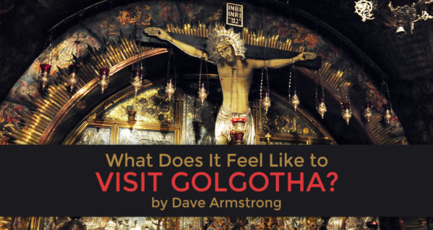 What Does It Feel Like to Visit Golgotha? - by Dave Armstrong