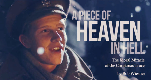 A Piece of Heaven in Hell: The Moral Miracle of the Christmas Truce - by Bob Wiesner