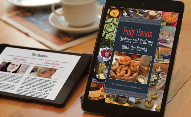 Holy Hands: Cooking and Crafting with the Saints   Official Page   by Dessi Jackson & Lynne Wardach