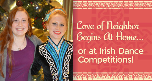 Love of Neighbor Begins At Home… or at Irish Dance Competitions! - by Courtney Kaderbeck