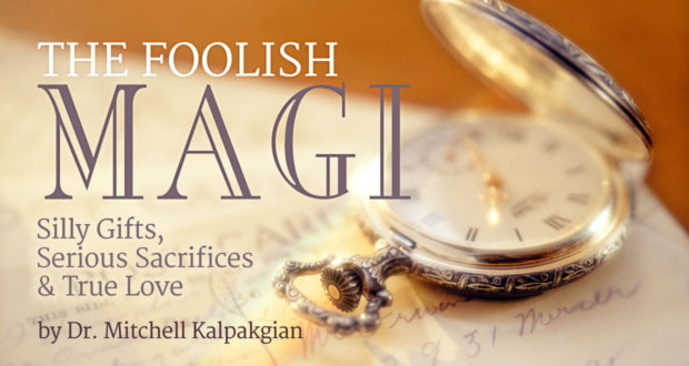 The Foolish Magi: Silly Gifts, Serious Sacrifices & True Love - by Dr Mitchell Kalpakgian