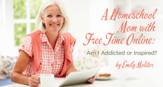 A Homeschool Mom with Free Time Online: Am I Addicted or Inspired? - by Emily Molitor