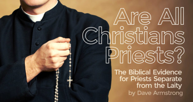Are All Christians Priests? The Biblical Evidence for Priests Separate from the Laity - by Dave Armstrong