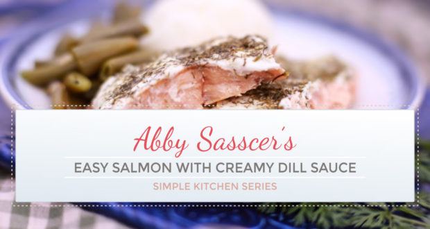 Easy Salmon with Creamy Dill Sauce - Simple Kitchen Series - by Abby Sasscer