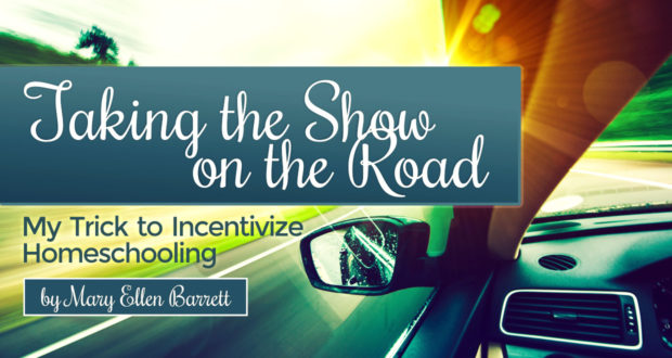 Taking the Show on the Road: My Trick to Incentivize Homeschooling - by Mary Ellen Barrett