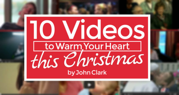 10 Videos To Warm Your Heart this Christmas - by John Clark