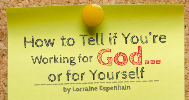 How to Tell if You're Working for God… or for Yourself - by Lorraine Espenhain