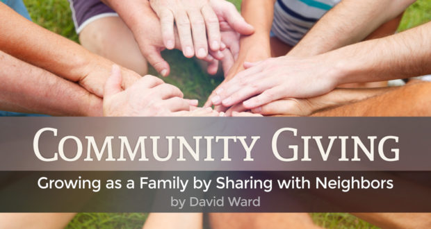 Community Giving: Growing as a Family by Sharing with Neighbors - by David Ward
