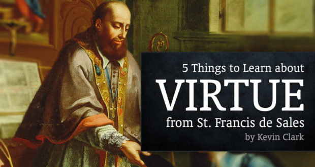 5 Things to Learn About Virtue from St. Francis de Sales - by Kevin Clark