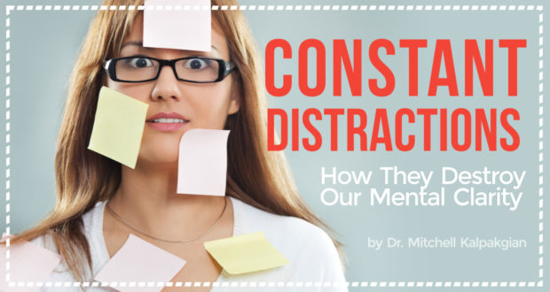 Constant Distractions: How They Destroy Our Mental Clarity - by Dr. Mitchell Kalpakgian