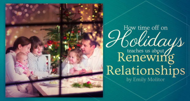 How Time Off on Holidays Teaches Us about Renewing Relationships - by Emily Molitor