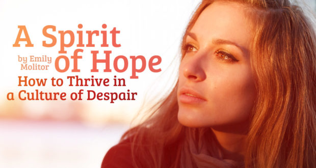 A Spirit of Hope: How to Thrive in aCulture of Despair - by Emily Molitor