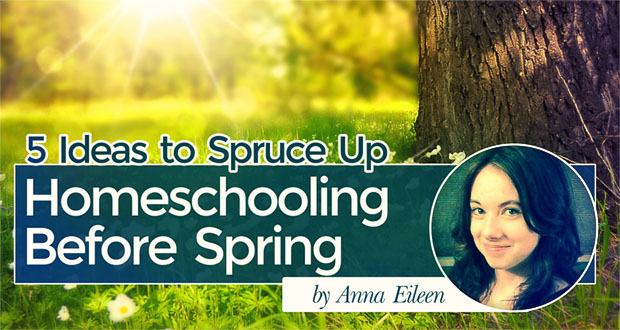 5 Ideas to Spruce Up Homeschooling Before Spring - by Anna Eileen
