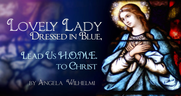 Lovely Lady Dressed in Blue: Lead Us H.O.M.E. to Christ - by Angela Wilhelmi