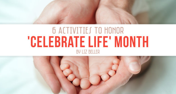 6 Family Activities to Honor 'Celebrate Life Month' - by Liz Beller
