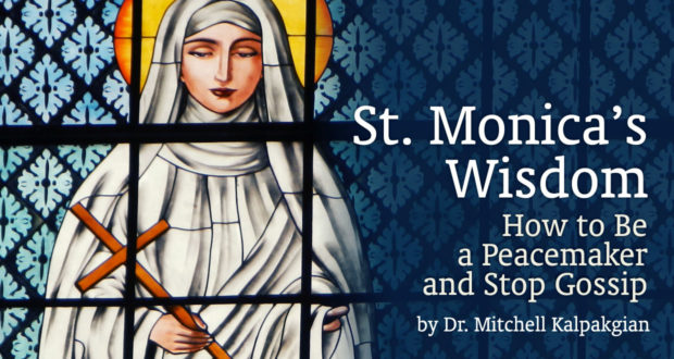 St. Monica's Wisdom: How to Be a Peacemaker and Stop Gossip - by Dr. Mitchell Kalpakgian