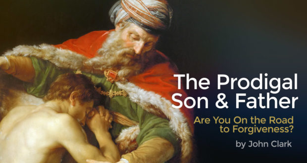 The Prodigal Son & Father: Are You On the Road to Forgiveness? - by John Clark