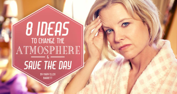 8 Ideas to Change the Atmosphere & Save the Day - by Mary Ellen Barrett
