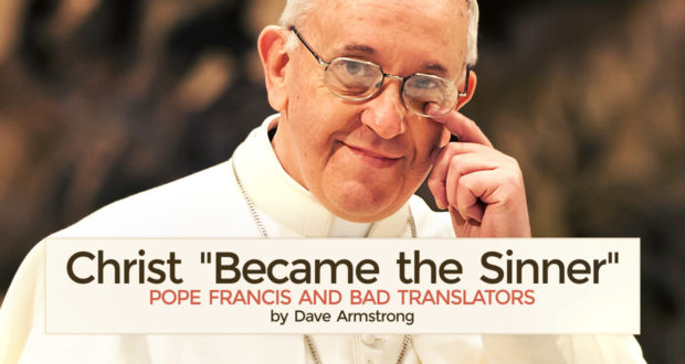 "Christ ""Became the Sinner"": Pope Francis and Bad Translators - by Dave Armstrong"