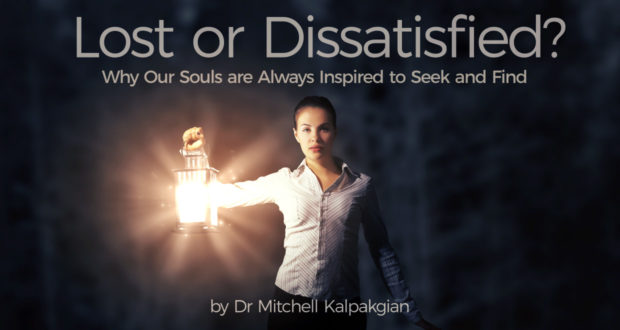 Lost or Dissatisfied? Why Our Souls are Always Inspired to Seek and Find - by Dr. Mitchell Kalpakgian