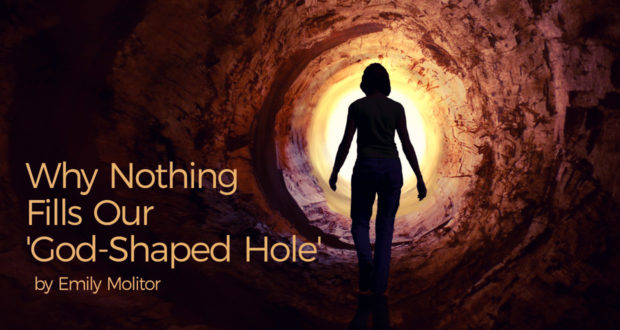 Why Nothing Fills Our 'God-Shaped Hole' - by Emily Molitor