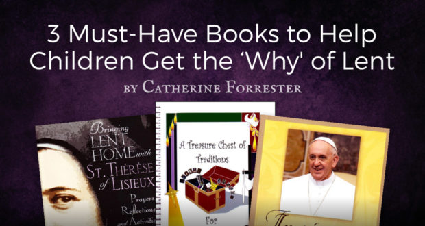 3 Must-Have Books to Help Children Get the 'Why' of Lent - by Catherine Forrester